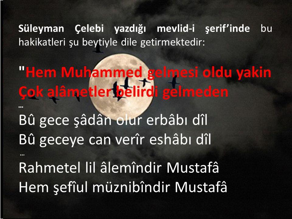 Süleyman Çelebi yazdığı mevlid-i şerif'inde bu hakikatleri şu beytiyle dile getirmektedir: