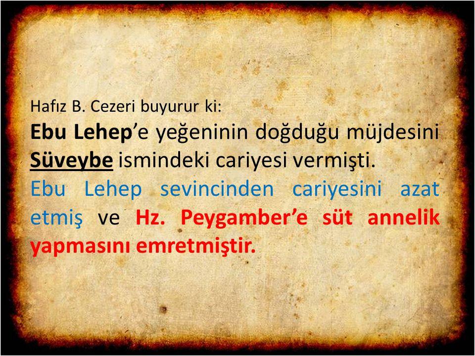 Hafız B. Cezeri buyurur ki: Ebu Lehep'e yeğeninin doğduğu müjdesini Süveybe ismindeki cariyesi vermişti. Ebu Lehep sevincinden cariyesini azat etmiş v