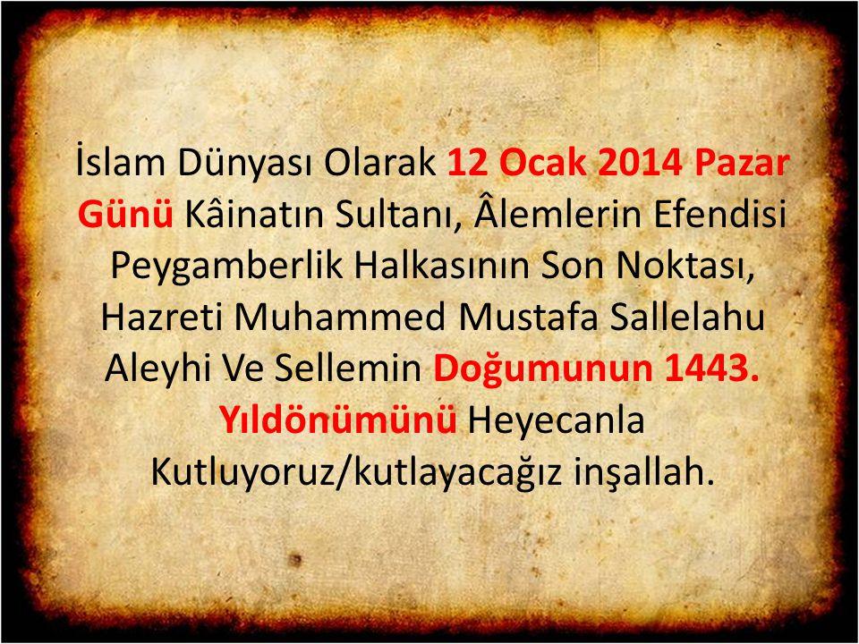 İslam Dünyası Olarak 12 Ocak 2014 Pazar Günü Kâinatın Sultanı, Âlemlerin Efendisi Peygamberlik Halkasının Son Noktası, Hazreti Muhammed Mustafa Sallel
