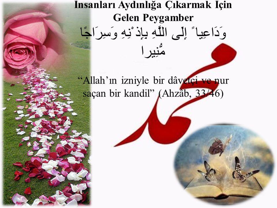 """İnsanları Aydınlığa Çıkarmak İçin Gelen Peygamber وَدَاعِيا ً إِلَى اللَّهِ بِإِذ ْنِهِ وَسِرَاجًا مُّنِيرا """"Allah'ın izniyle bir dâvetçi ve nur saçan"""