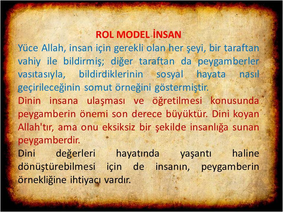 ROL MODEL İNSAN Yüce Allah, insan için gerekli olan her şeyi, bir taraftan vahiy ile bildirmiş; diğer taraftan da peygamberler vasıtasıyla, bildirdikl