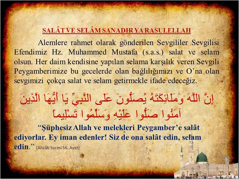 SALÂT VE SELÂM SANADIR YA RASULELLAH Alemlere rahmet olarak gönderilen Sevgililer Sevgilisi Efendimiz Hz. Muhammed Mustafa (s.a.s.) salat ve selam ols