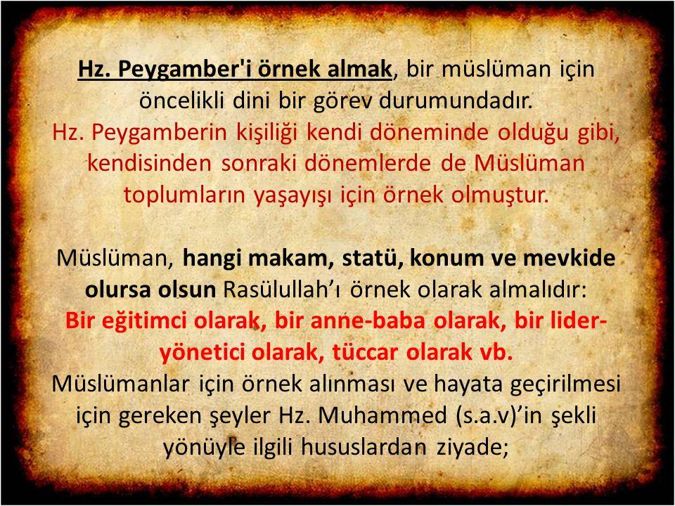 Hz. Peygamber'i örnek almak, bir müslüman için öncelikli dini bir görev durumundadır. Hz. Peygamberin kişiliği kendi döneminde olduğu gibi, kendisinde