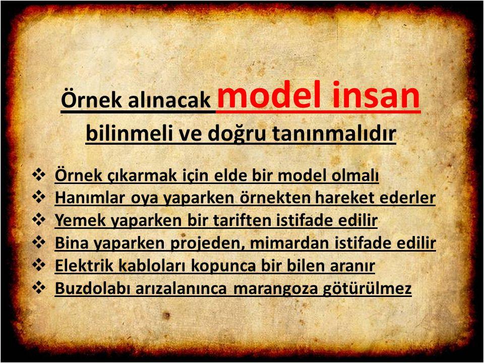 Örnek alınacak model insan bilinmeli ve doğru tanınmalıdır  Örnek çıkarmak için elde bir model olmalı  Hanımlar oya yaparken örnekten hareket ederle