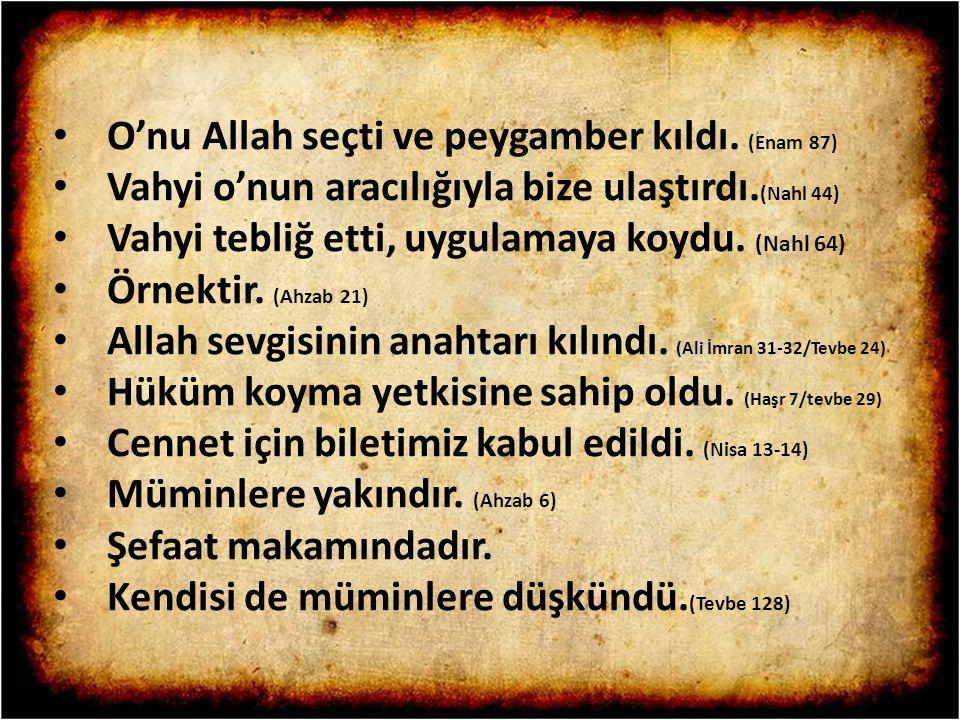 O'nu Allah seçti ve peygamber kıldı. (Enam 87) Vahyi o'nun aracılığıyla bize ulaştırdı. (Nahl 44) Vahyi tebliğ etti, uygulamaya koydu. (Nahl 64) Örnek