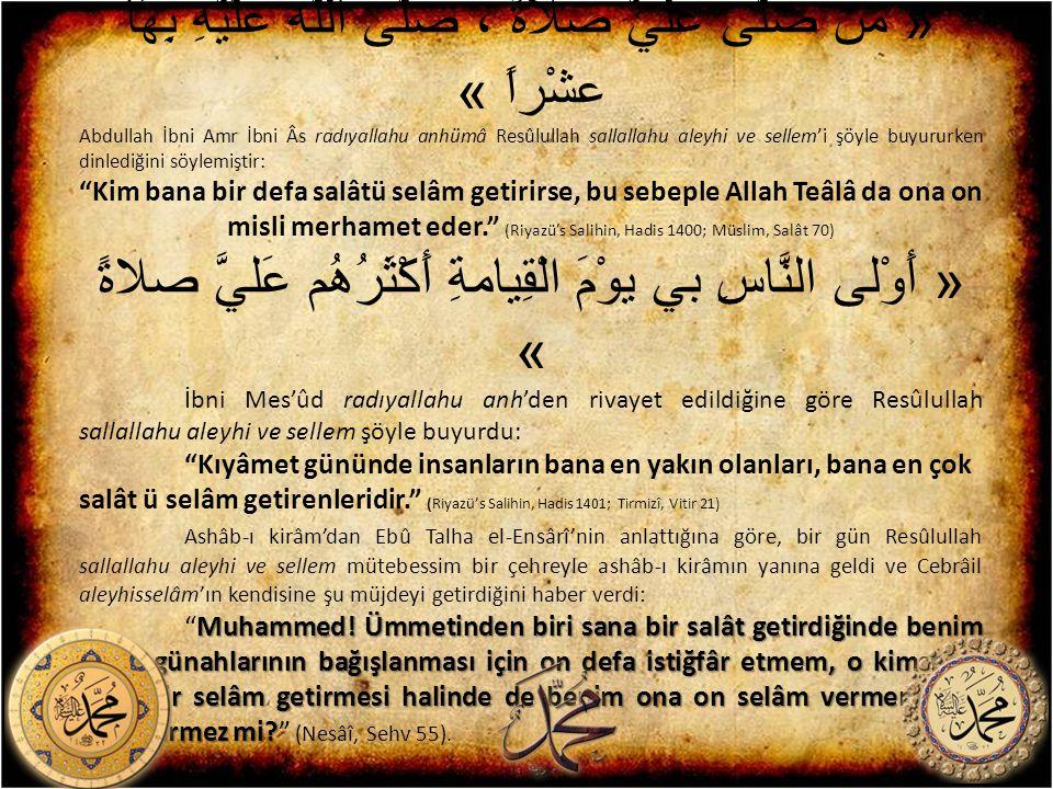 « من صلَّى عليَّ صلاَةً ، صلَّى اللَّه علَيّهِ بِهَا عشْراً » Abdullah İbni Amr İbni Âs radıyallahu anhümâ Resûlullah sallallahu aleyhi ve sellem'i şö