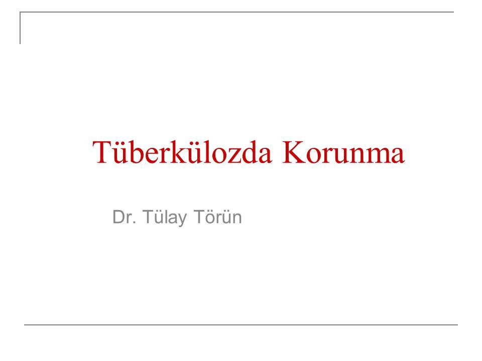 Koruyucu İlaç Tedavisi Kemoproflaksi- Latent tüberküloz enfeksiyonu tedavisi Primer kemoproflaksi: TB enfeksiyonu gelişme riski yüksek kişilerde, TCT negatifken koruma uygulanması  Enfeksiyon gelişimini önlemede tedavinin etkinliği bilinmiyor Sekonder kemoproflaksi:Tüberküloz basili ile enfekte olmuş kişilerde henüz hastalık gelişmemişken uygulanan koruyucu tedavi