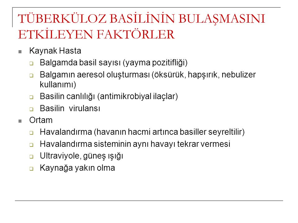TÜBERKÜLOZ BASİLİNİN BULAŞMASINI ETKİLEYEN FAKTÖRLER Kaynak Hasta  Balgamda basil sayısı (yayma pozitifliği)  Balgamın aeresol oluşturması (öksürük,