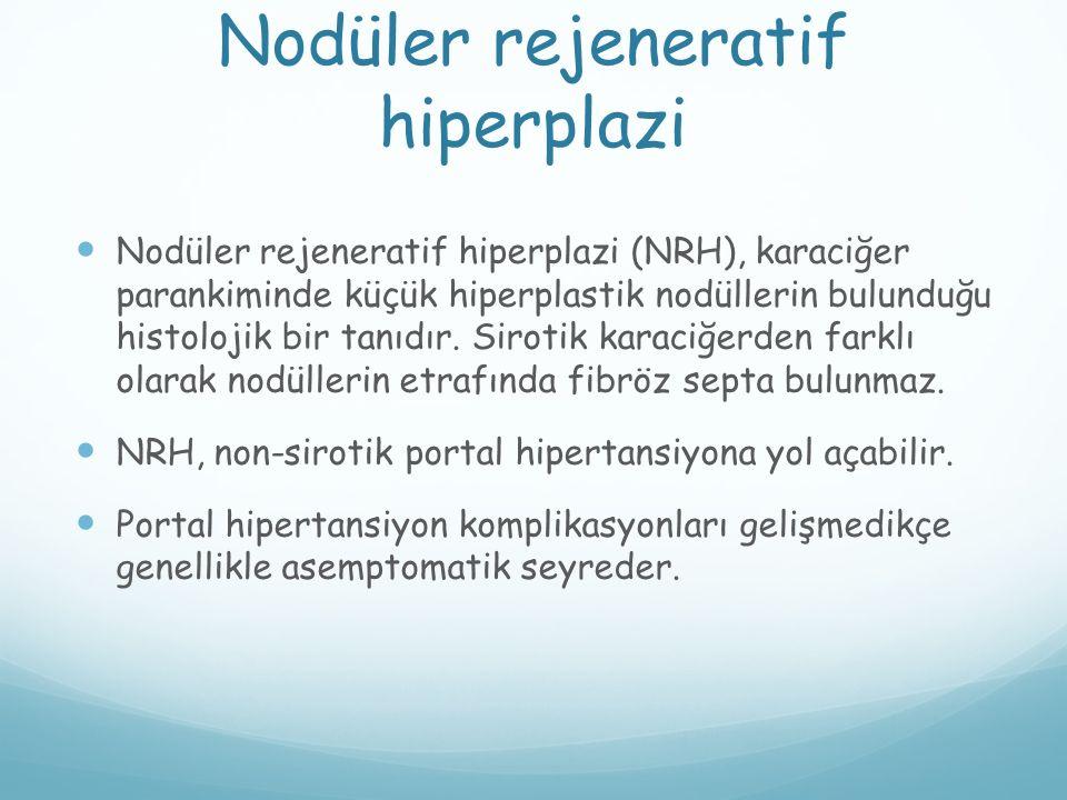 Nodüler rejeneratif hiperplazi Nodüler rejeneratif hiperplazi (NRH), karaciğer parankiminde küçük hiperplastik nodüllerin bulunduğu histolojik bir tan