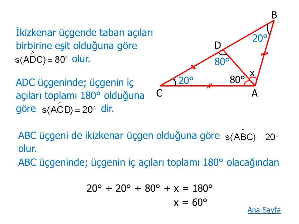 İkizkenar üçgende taban açıları birbirine eşit olduğuna göre olur.