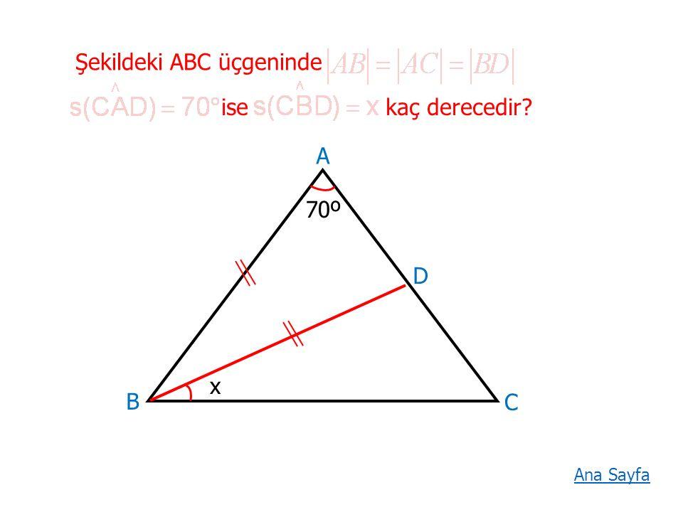 Şekildeki ABC üçgeninde kaç derecedir? ise A B C D 70º x Ana Sayfa