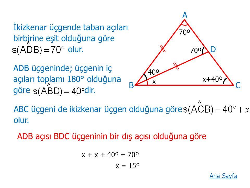 C A B D 70º x İkizkenar üçgende taban açıları birbirine eşit olduğuna göre olur.