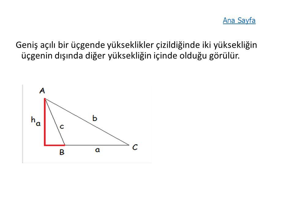 Geniş açılı bir üçgende yükseklikler çizildiğinde iki yüksekliğin üçgenin dışında diğer yüksekliğin içinde olduğu görülür.
