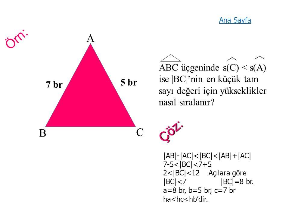 Örn: A B C 5 br 7 br ABC üçgeninde s(C) < s(A) ise  BC 'nin en küçük tam sayı değeri için yükseklikler nasıl sıralanır.