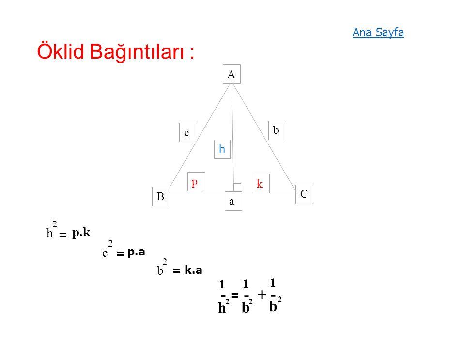 Öklid Bağıntıları : h a b c p k A B C h 2 p.k c 2 = p.a b 2 = k.a = 1 - h 2 = 1 b 2 -+ 1 b - 2 Ana Sayfa