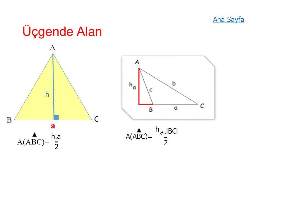 Üçgende Alan h a A B C A(ABC)= 2 h.aA(ABC)=.lBCl h a - 2 - Ana Sayfa