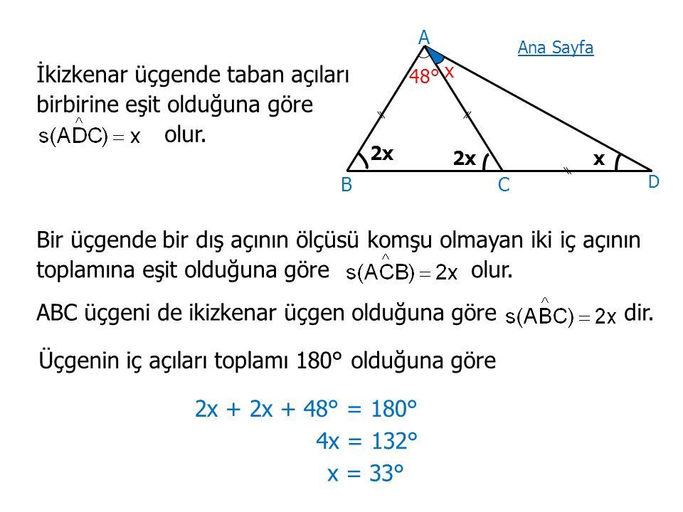48° x A BC x İkizkenar üçgende taban açıları birbirine eşit olduğuna göre olur.
