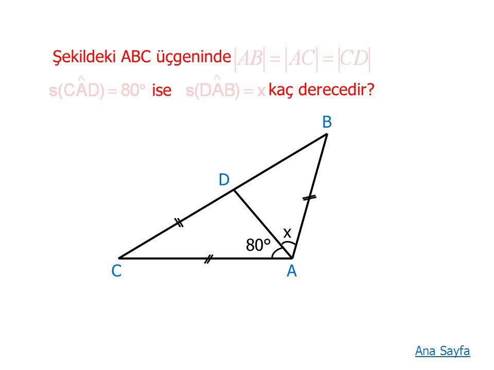 Şekildeki ABC üçgeninde kaç derecedir? ise AC x D B Ana Sayfa 80°