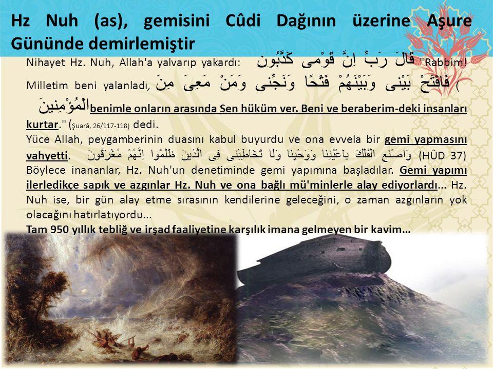 Nihayet Hz. Nuh, Allah'a yalvarıp yakardı: قَالَ رَبِّ اِنَّ قَوْمى كَذَّبُونِ