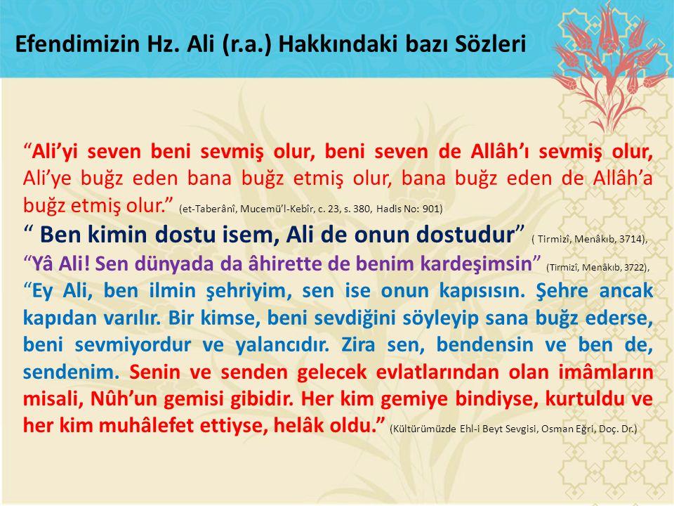 """""""Ali'yi seven beni sevmiş olur, beni seven de Allâh'ı sevmiş olur, Ali'ye buğz eden bana buğz etmiş olur, bana buğz eden de Allâh'a buğz etmiş olur."""""""