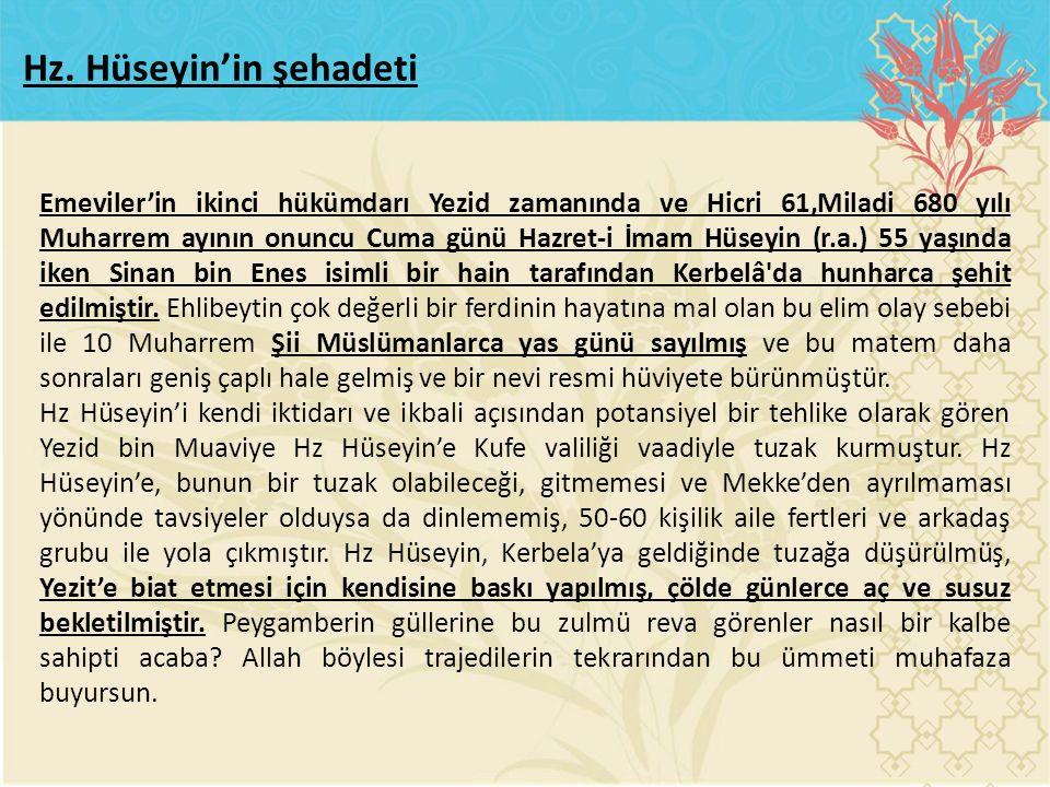 Emeviler'in ikinci hükümdarı Yezid zamanında ve Hicri 61,Miladi 680 yılı Muharrem ayının onuncu Cuma günü Hazret-i İmam Hüseyin (r.a.) 55 yaşında iken