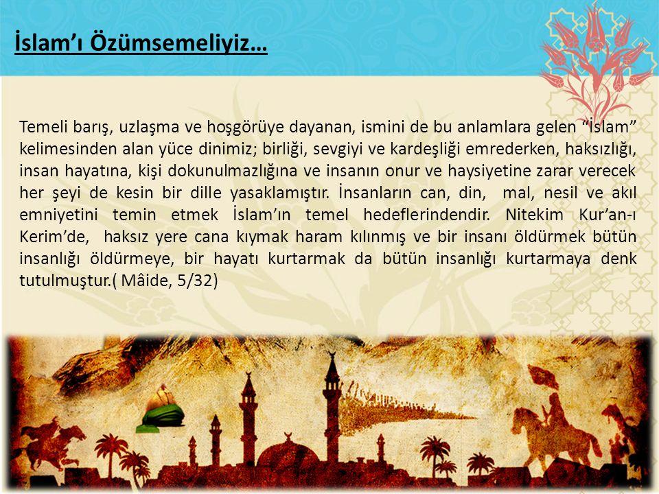 """Temeli barış, uzlaşma ve hoşgörüye dayanan, ismini de bu anlamlara gelen """"İslam"""" kelimesinden alan yüce dinimiz; birliği, sevgiyi ve kardeşliği emrede"""