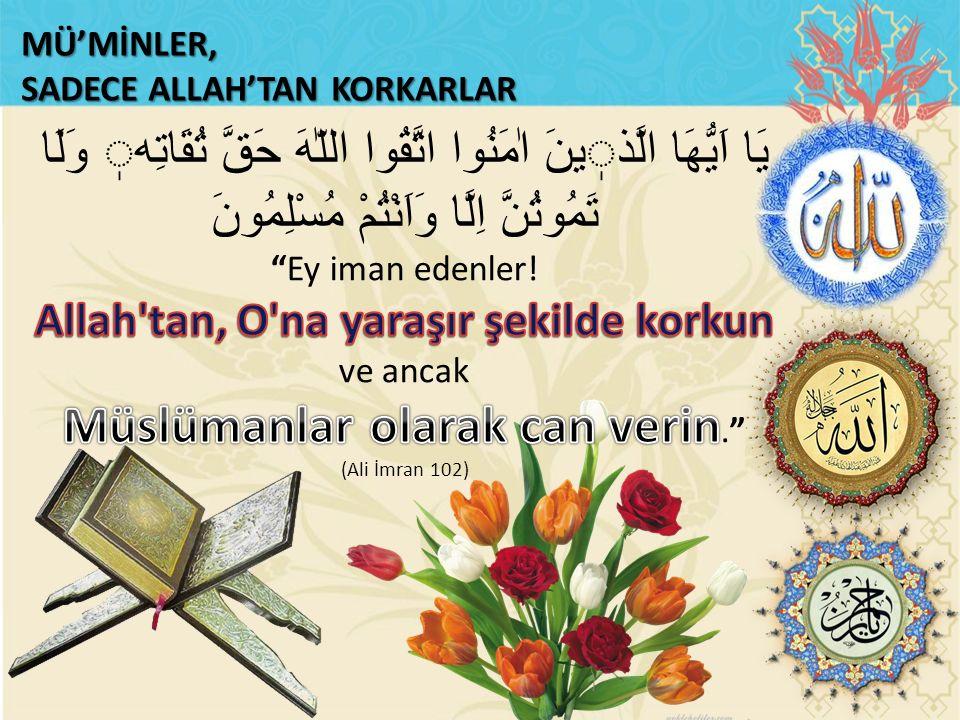 MÜ'MİNLER, SADECE ALLAH'TAN KORKARLAR