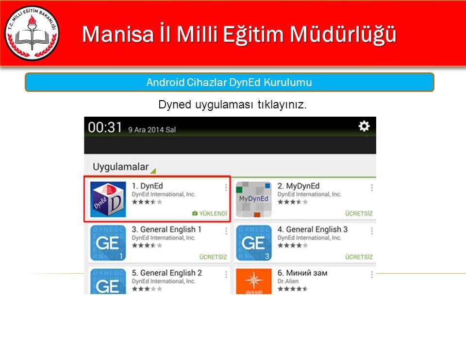 Manisa İl Milli Eğitim Müdürlüğü Manisa İl Milli Eğitim Müdürlüğü Android Cihazlar DynEd Kurulumu Dyned uygulaması tıklayınız.