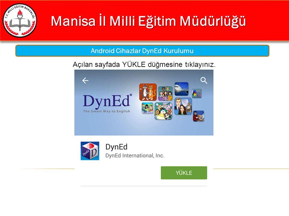 Manisa İl Milli Eğitim Müdürlüğü Manisa İl Milli Eğitim Müdürlüğü Android Cihazlar DynEd Kurulumu Açılan sayfada YÜKLE düğmesine tıklayınız.