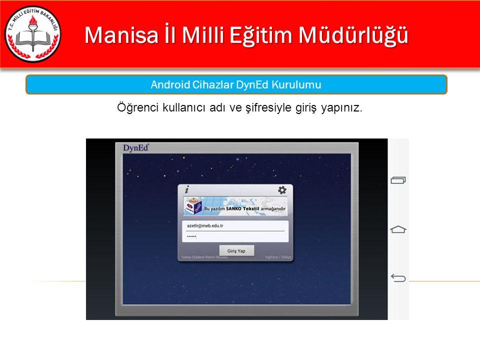 Manisa İl Milli Eğitim Müdürlüğü Manisa İl Milli Eğitim Müdürlüğü Android Cihazlar DynEd Kurulumu Öğrenci kullanıcı adı ve şifresiyle giriş yapınız.
