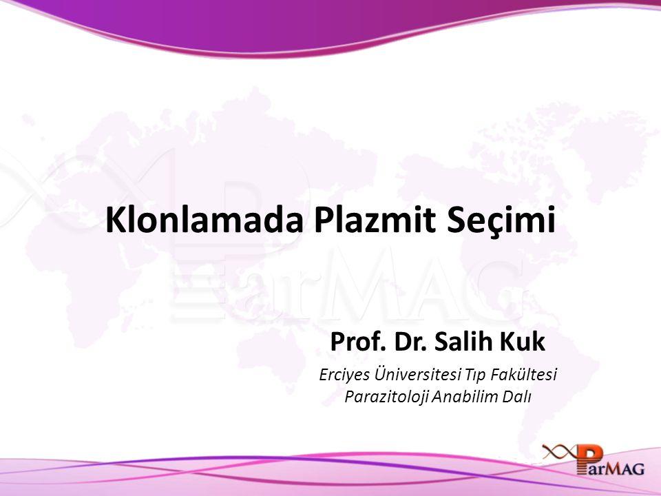 Klonlamada Plazmit Seçimi Prof. Dr. Salih Kuk Erciyes Üniversitesi Tıp Fakültesi Parazitoloji Anabilim Dalı