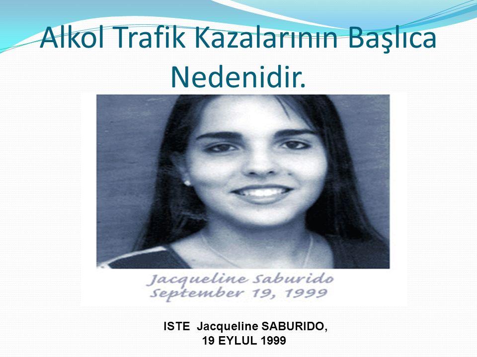 Alkol Trafik Kazalarının Başlıca Nedenidir. ISTE Jacqueline SABURIDO, 19 EYLUL 1999