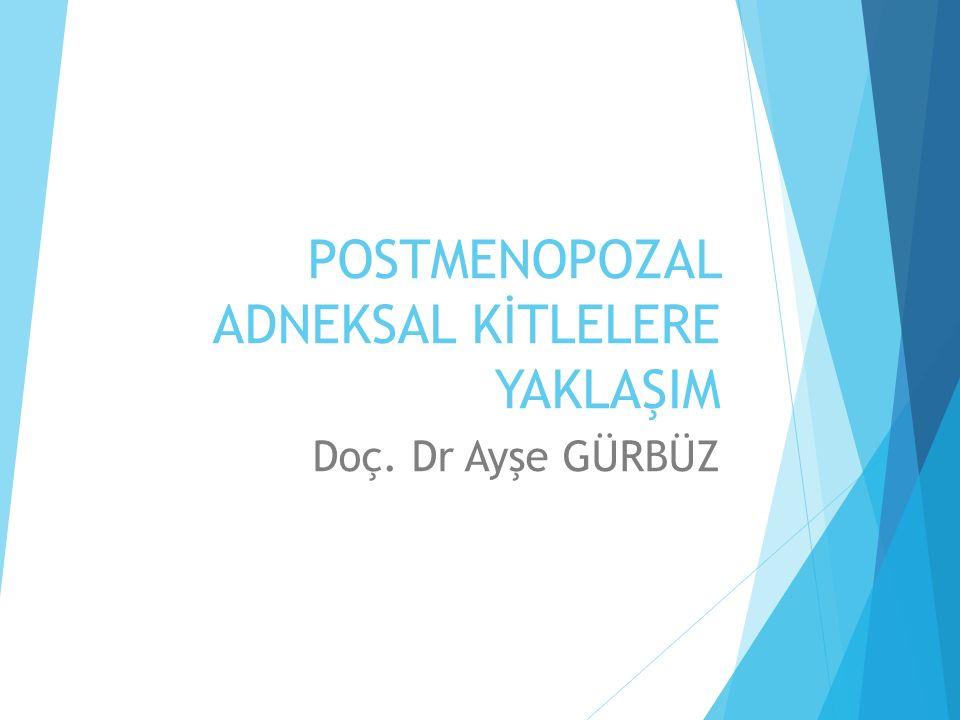 POSTMENOPOZAL ADNEKSAL KİTLELERE YAKLAŞIM Doç. Dr Ayşe GÜRBÜZ