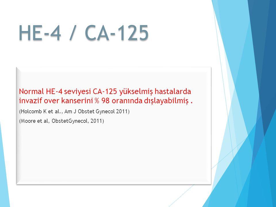 HE-4 / CA-125 Normal HE-4 seviyesi CA-125 yükselmiş hastalarda invazif over kanserini % 98 oranında dışlayabilmiş.
