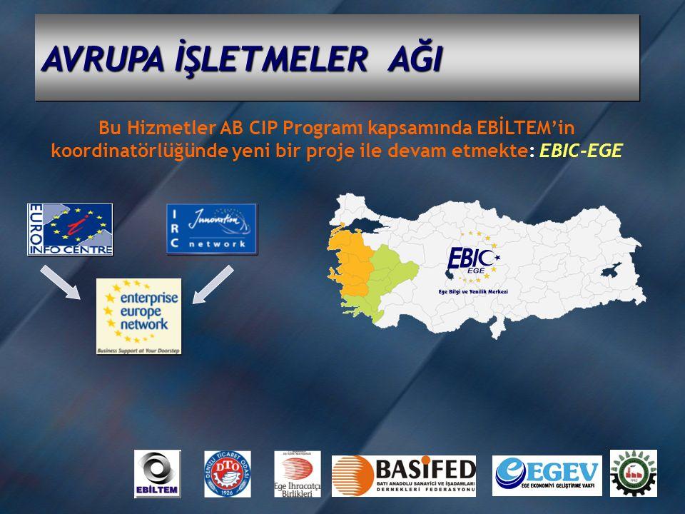 AVRUPA İŞLETMELER AĞI Bu Hizmetler AB CIP Programı kapsamında EBİLTEM'in koordinatörlüğünde yeni bir proje ile devam etmekte: EBIC-EGE