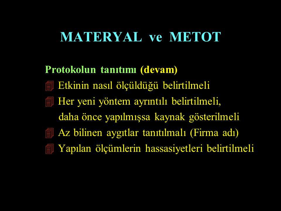 MATERYAL ve METOT Protokolun tanıtımı (devam) 4 Etkinin nasıl ölçüldüğü belirtilmeli 4 Her yeni yöntem ayrıntılı belirtilmeli, daha önce yapılmışsa ka
