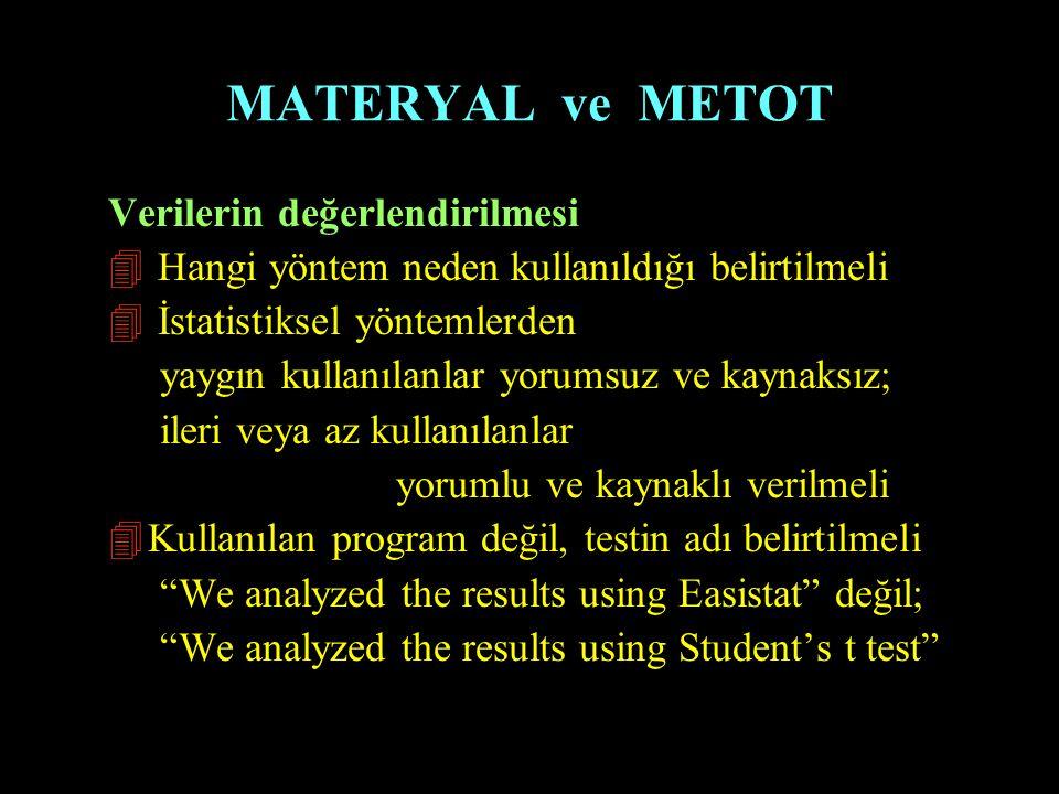 MATERYAL ve METOT Verilerin değerlendirilmesi 4 Hangi yöntem neden kullanıldığı belirtilmeli 4 İstatistiksel yöntemlerden yaygın kullanılanlar yorumsu