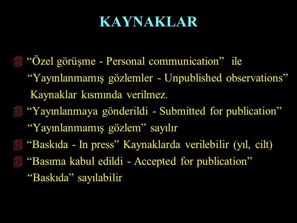 """KAYNAKLAR 4 """"Özel görüşme - Personal communication"""" ile """"Yayınlanmamış gözlemler - Unpublished observations"""" Kaynaklar kısmında verilmez. 4 """"Yayınlanm"""
