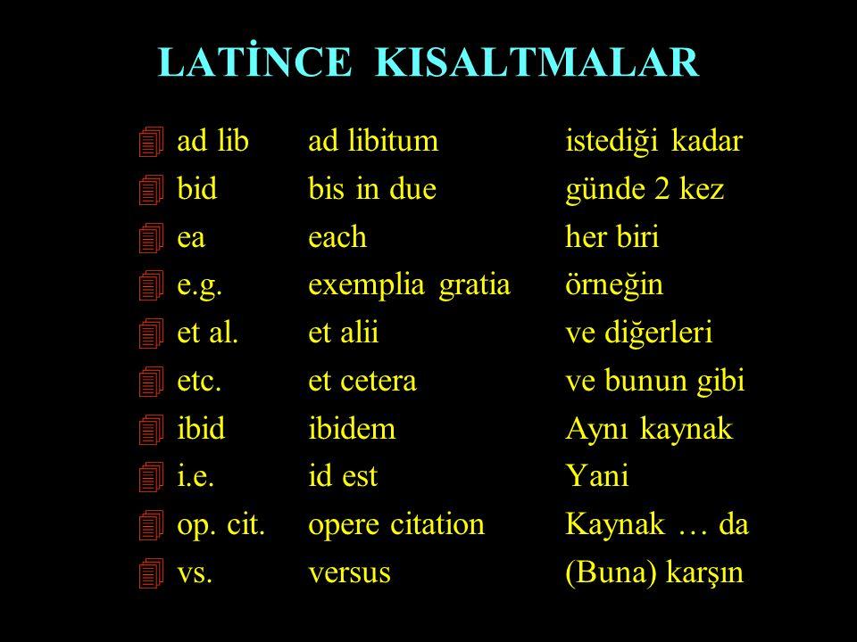 LATİNCE KISALTMALAR 4 ad libad libitumistediği kadar 4 bidbis in duegünde 2 kez 4 eaeachher biri 4 e.g.exemplia gratiaörneğin 4 et al.et alii ve diğer