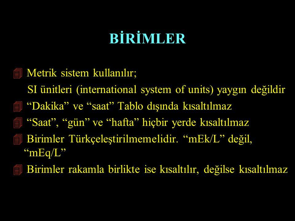 """BİRİMLER 4 Metrik sistem kullanılır; SI ünitleri (international system of units) yaygın değildir 4 """"Dakika"""" ve """"saat"""" Tablo dışında kısaltılmaz 4 """"Saa"""