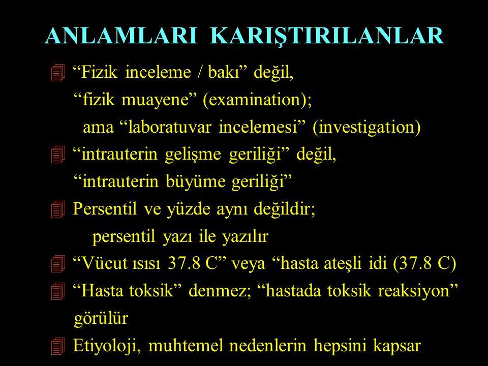 """ANLAMLARI KARIŞTIRILANLAR 4 """"Fizik inceleme / bakı"""" değil, """"fizik muayene"""" (examination); ama """"laboratuvar incelemesi"""" (investigation) 4 """"intrauterin"""