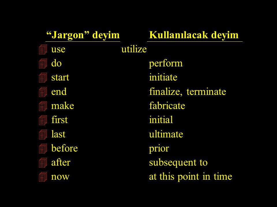 """Jargon"" deyim Kullanılacak deyim 4 useutilize 4 doperform 4 startinitiate 4 endfinalize, terminate 4 makefabricate 4 firstinitial 4 lastultimate 4 be"