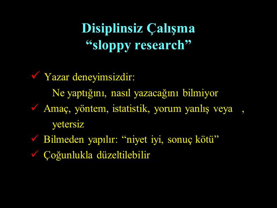 """Disiplinsiz Çalışma """"sloppy research"""" Yazar deneyimsizdir: Ne yaptığını, nasıl yazacağını bilmiyor Amaç, yöntem, istatistik, yorum yanlış veya, yeters"""