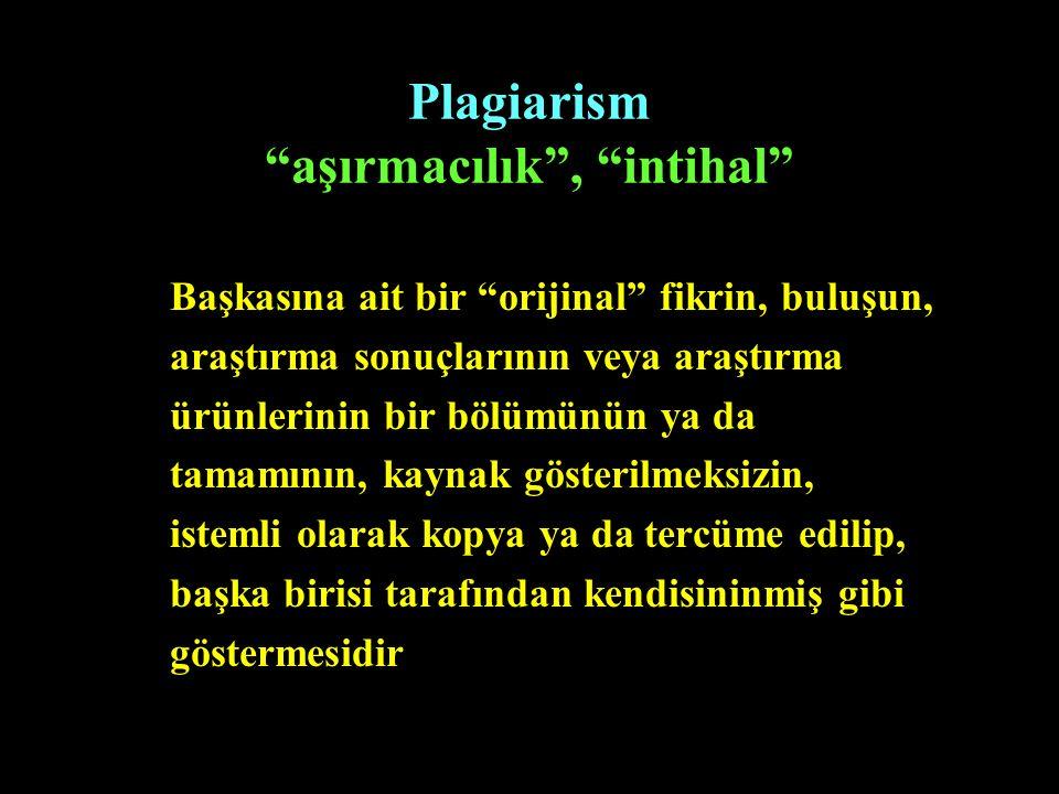 """Plagiarism """"aşırmacılık"""", """"intihal"""" Başkasına ait bir """"orijinal"""" fikrin, buluşun, araştırma sonuçlarının veya araştırma ürünlerinin bir bölümünün ya d"""