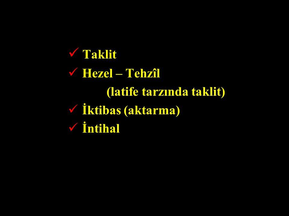 Taklit Hezel – Tehzîl (latife tarzında taklit) İktibas (aktarma) İntihal