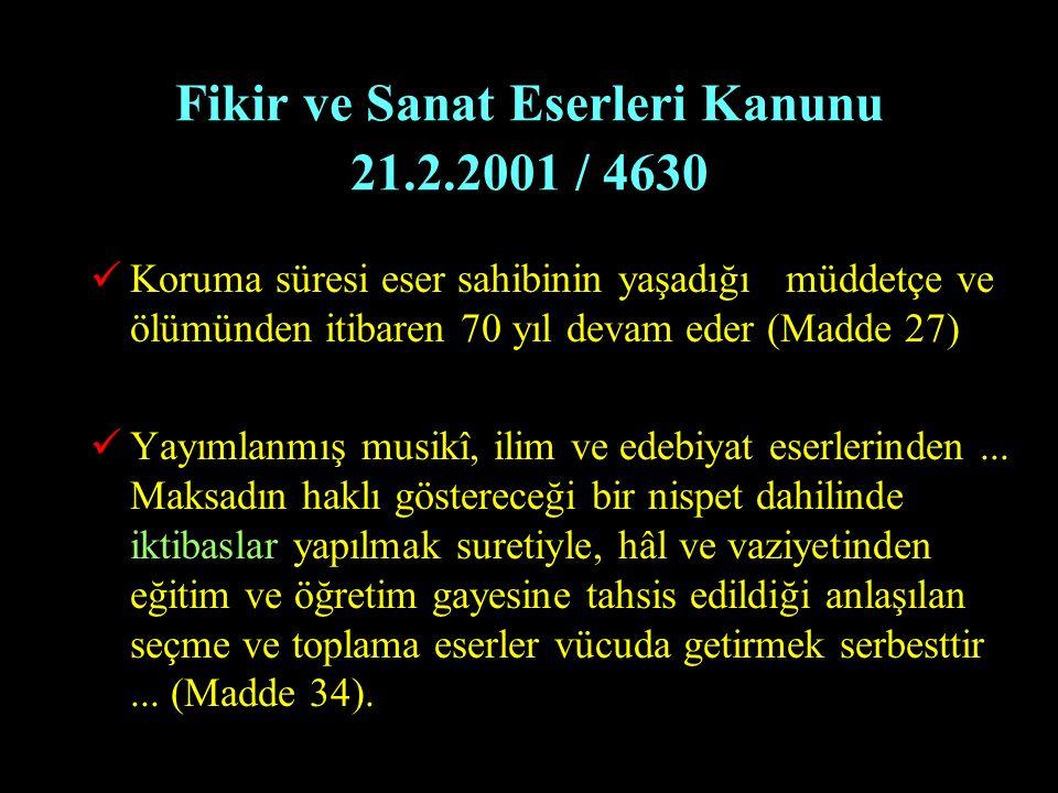 Fikir ve Sanat Eserleri Kanunu 21.2.2001 / 4630 Koruma süresi eser sahibinin yaşadığı müddetçe ve ölümünden itibaren 70 yıl devam eder (Madde 27) Yayı