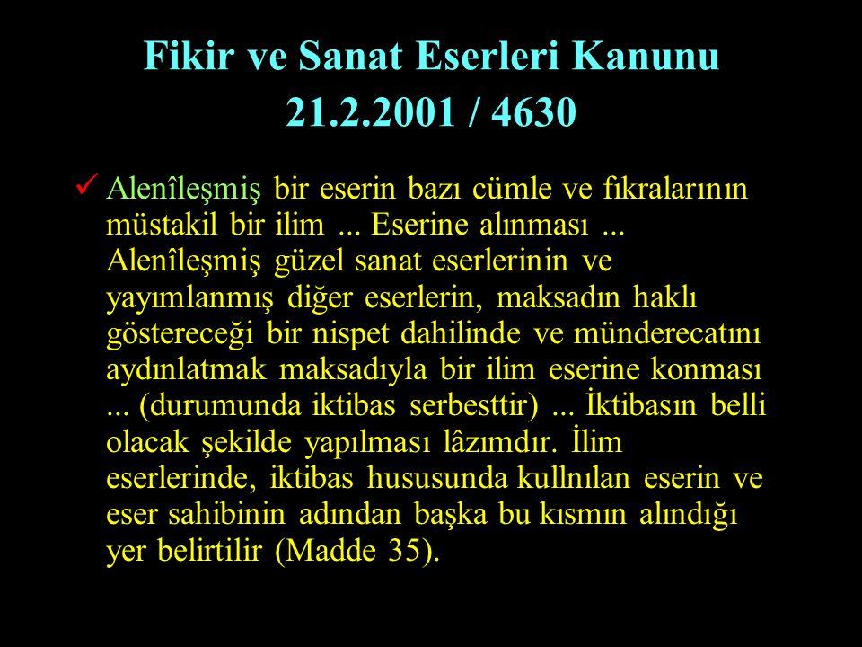 Fikir ve Sanat Eserleri Kanunu 21.2.2001 / 4630 Alenîleşmiş bir eserin bazı cümle ve fıkralarının müstakil bir ilim... Eserine alınması... Alenîleşmiş