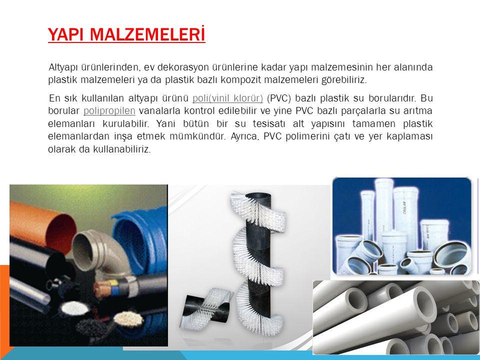 YAPI MALZEMELERİ Altyapı ürünlerinden, ev dekorasyon ürünlerine kadar yapı malzemesinin her alanında plastik malzemeleri ya da plastik bazlı kompozit