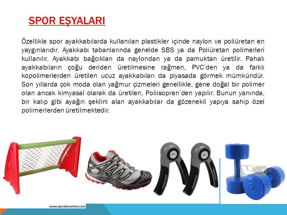 SPOR EŞYALARI Özellikle spor ayakkabılarda kullanılan plastikler içinde naylon ve poliüretan en yaygınlarıdır. Ayakkabı tabanlarında genelde SBS ya da