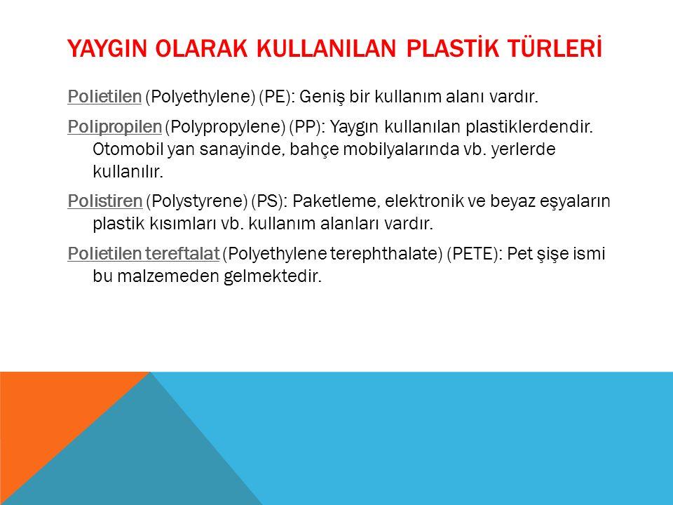 YAYGIN OLARAK KULLANILAN PLASTİK TÜRLERİ PolietilenPolietilen (Polyethylene) (PE): Geniş bir kullanım alanı vardır. PolipropilenPolipropilen (Polyprop